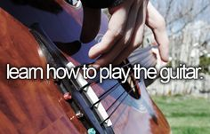 learn how to play the guitar..check!