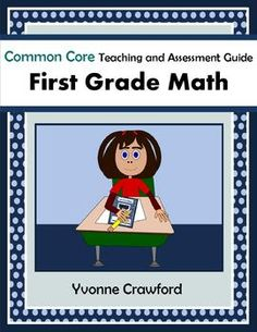The Common Core Teaching and Assessment Guide for First Grade Mathematics is full of tools that you can use to teach and assess first grade Common Core mathematics to your class throughout the school year.