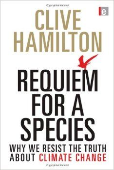 Requiem for a species : why we resist the truth about climate change / Clive Hamilton.