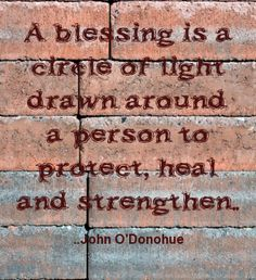 A blessing is a circle of light drawn around a person to protect, heal and strengthen. John O'Donohue Irish quote
