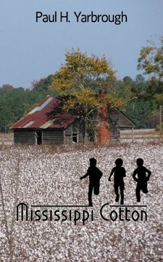 Mississippi Cotton (A Southern Novel) by Paul H. Yarbrough. $4.12. Publisher: WiDo Publishing (March 30, 2011). 218 pages