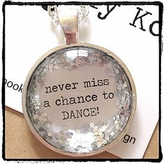 Never Miss A Chance To Dance quote  silver glitter sparkle pendant necklace by Kitschy Koo  on Etsy, $12.00 AUD