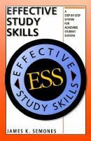 Effective Study Skills: a Step-by-Step System for Achieving Student Success by James K. Semones