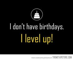 I don't have birthdays…