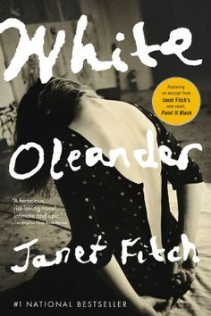 White Oleander (Janet Fitch) - Absolutely LOVED this book