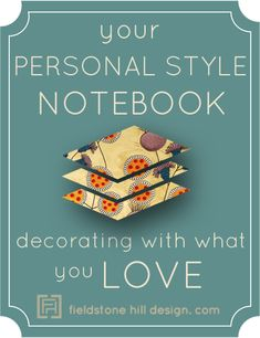 Do you need help defining your own personal style? Get a pretty notebook and pen and join this series!! YOUR style notebook :: a new series to help you decorate with what you LOVE, via Fieldstone Hill Design