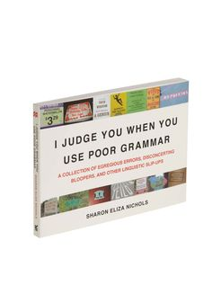 I Judge You When You Use Poor Grammar  :)