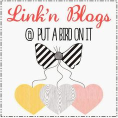 Put A Bird On It: Link'n Blogs #3 {link party!}