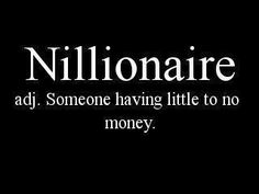 Nillionaire - Hey, that's me!  Can use for math joke when doing place values or to put on a math test to help students laugh to ease anxiety.
