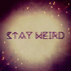 STAY WEIRD ~