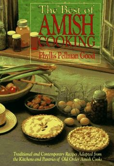 The Best of Amish Cooking : Traditional and Contemporary Recipes Adaped from the Kitchens and Pantries of Old Order Amish Cooks « Library User Group