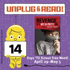 Only 2 weeks left until Screen Free Week!  Unplug & Read REVENGE OF A NOT-SO-PRETTY GIRL by Carolita Blythe. Click for a review!
