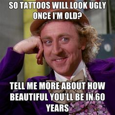So Tattoos Will Look Ugly Once I'm Old? Tell Me More About How Beautiful You'll Be In 60 Years