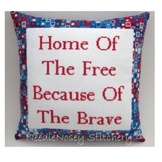 """""""Home of the Free, Because of the Brave"""" Cross Stitch Pillow.. CUTE! ... purchase on Etsy"""