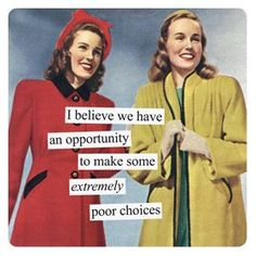 ... make some extremely poor choices :) <3 Anne Taintor