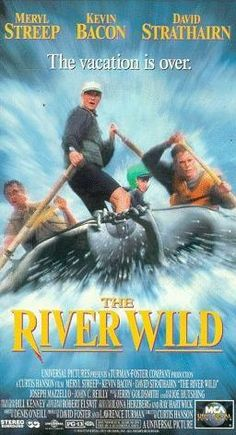 The River Wild (1994) A turbulent vacation turns deadly when a fugitive and his crew kidnap river rafting guide Gail and her family. As they steer toward dangerous rapids, the criminals force Gail to abandon her husband Tom, who embarks on a mission to save his family. Meryl Streep, Kevin Bacon, David Strathairn, Joseph Mazzello...1a