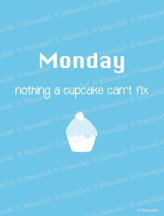 ManuelaS: Free downloads  #printable #free #freebie #freedownload #quote #cupcake #monday