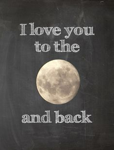 I love you to the moon and back. #Quotes #Sayings #Phrases #Inspiration #Determination #Motivation