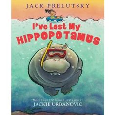 The Children's Book Committee Monthly Pick for February 2013 is:   I'VE LOST MY HIPPOPOTAMUS by Jack Prelutsky,  illustrated by Jackie Urbanovic  (Greenwillow, 2012)
