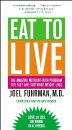 "Eat to Live: The Amazing Nutrient-Rich Program for Fast and Sustained Weight Loss, Revised Edition by Joel Fuhran. Hailed a ""medical breakthrough"" by Dr. Mehmet Oz, EAT TO LIVE offers a highly effective, scientifically proven way to lose weight quickly. The key to Dr. Joel Fuhrman's revolutionary six-week plan is simple: health = nutrients / calories."