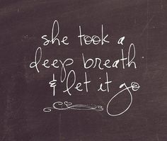 She took a deep breath and let it go. #quote- done :)