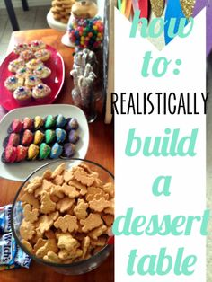 several great tips on a dessert table at a party  - - Realistically Build a Dessert Table ~ Sugar Bee Crafts