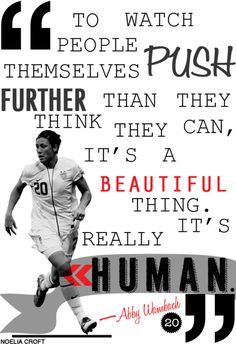 Abby Wambach. Yeah I know she's a soccer player, but this quote is amazing in every aspect of life.  And my head whispered, taekwondo.