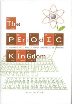 The Periodic Kingdom: A Journey into the Land of Chemical Elements by P. W. Atkins