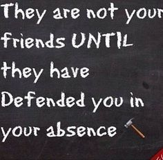 A friend ALWAYS defends.