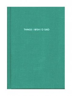 Things I wish I'd said book.  I am soooo starting one. ty