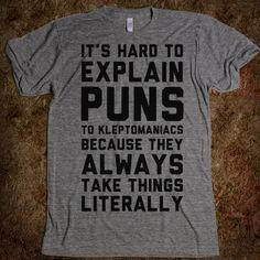 It's hard to explain puns to kleptomaniacs.