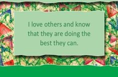 I love others and know that they are doing the best they can.~ Louise Hay