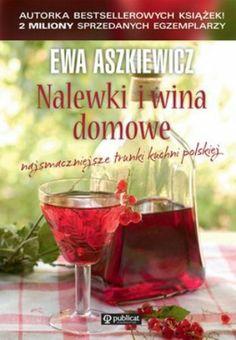 """Ewa Aszkiewicz, """"Nalewki i wina domowe"""", Publicat, Poznań 2013. 127 stron"""