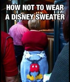 how not to wear a Disney sweater -- remind me about this when we go to Disney -- haha