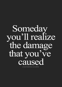 I hope that some day you see the damage you've done to the people around you but considering you are a narcissistic sociopath, it won't be any time soon.