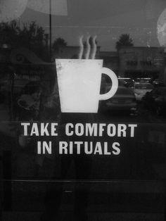 take comfort in rituals.