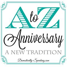 A to Z A New Anniversary Tradition - I like this idea! Our next one will be #5- the letter E... anniversary traditions, anniversari tradit