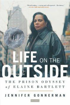 Life on the outside : the prison odyssey of Elaine Bartlett / Jennifer Gonnerman.