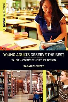 Young adults deserve the best : YALSA's competencies in action / Sarah Flowers for the Young Adult Library Services Association.