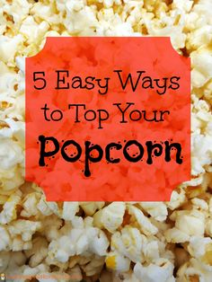 5 easy ways to top your popcorn made with the #PerfectPop App. Sponsored by Pop Secret. #GoodbyeBurnedPopcorn