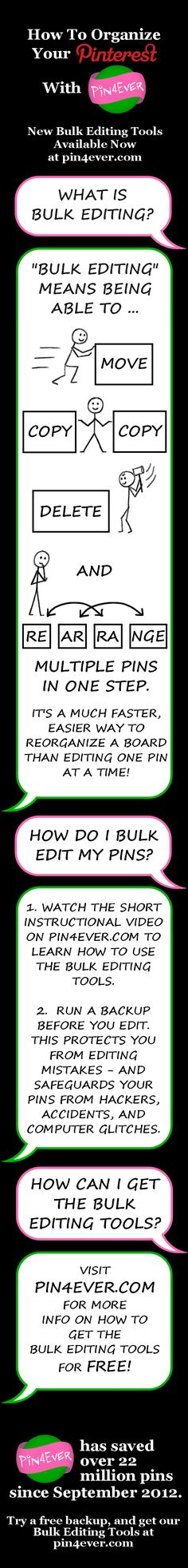 Organize your Pinterest boards the fast and easy way. Pin4Ever has saved, edited and uploaded more than 52 million pins since September 2012. Visit pin4ever.com to try it free for a week!