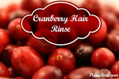 How to make your own Cranberry Hair Rinse! www.poppysoap.com