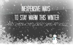 tried and true (and inexpensive) ways to stay warm this winter and reduce your heat bill!