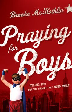 Want to change the world? Pray for your sons! Brooke McGlothlin's brand new Praying For Boys: Asking God for the Things They Need Most is now available for pre-order!