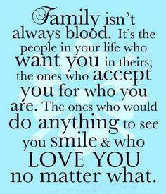 Family isnt always blood...