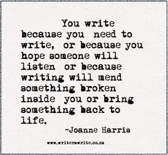 Writing will mend something broken inside you or bring something back to life.