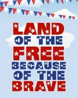 MEMORIAL DAY PRINTABLE.  Land of the Free Because of the Brave
