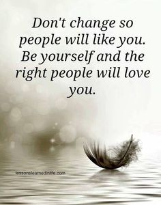 Be yourself. People might get to like you better.