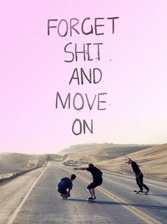 Forget shit and move on   @SingleFin_