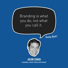 Branding is what you do, not what you call it.  Jason Cohen  #startupquote #startup #jasoncohen #smartbearsoftware